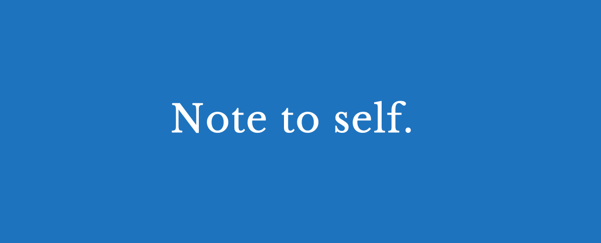 Note To Self on Business Efficiency